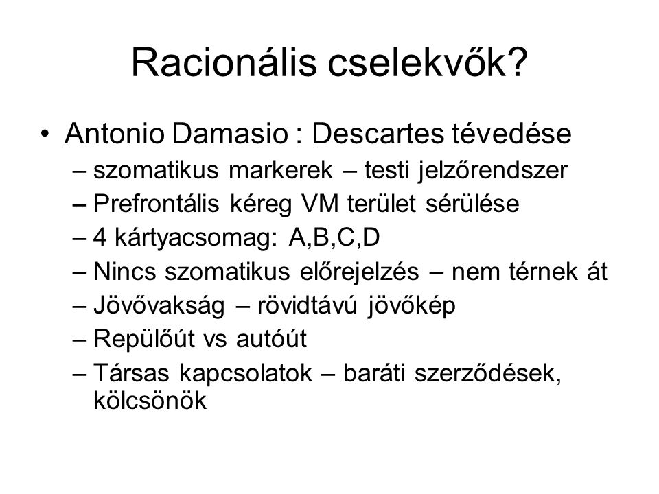 Racionális cselekvők Antonio Damasio : Descartes tévedése