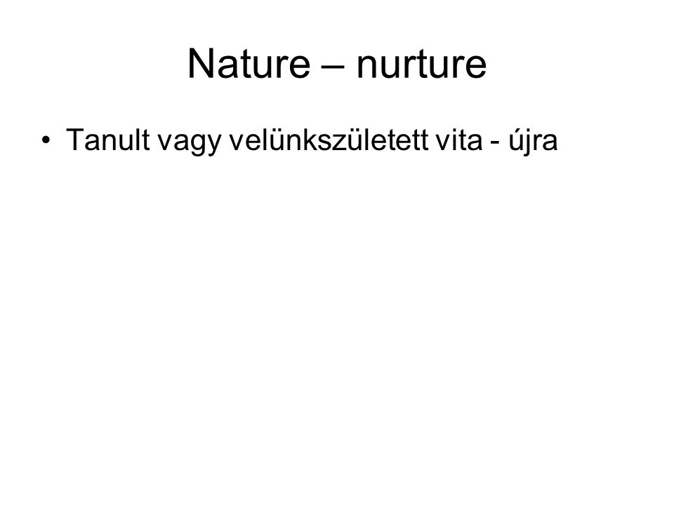 Nature – nurture Tanult vagy velünkszületett vita - újra
