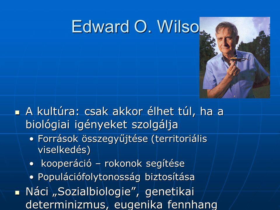 Edward O. Wilson A kultúra: csak akkor élhet túl, ha a biológiai igényeket szolgálja. Források összegyűjtése (territoriális viselkedés)