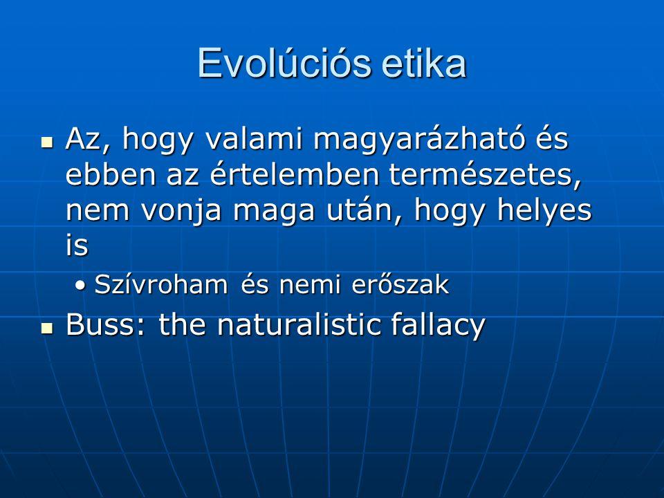 Evolúciós etika Az, hogy valami magyarázható és ebben az értelemben természetes, nem vonja maga után, hogy helyes is.