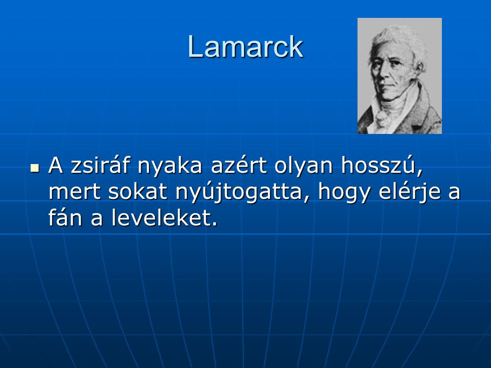 Lamarck A zsiráf nyaka azért olyan hosszú, mert sokat nyújtogatta, hogy elérje a fán a leveleket.