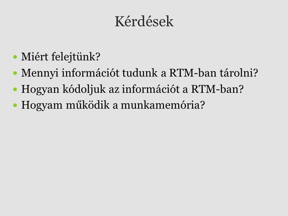 Kérdések Miért felejtünk Mennyi információt tudunk a RTM-ban tárolni