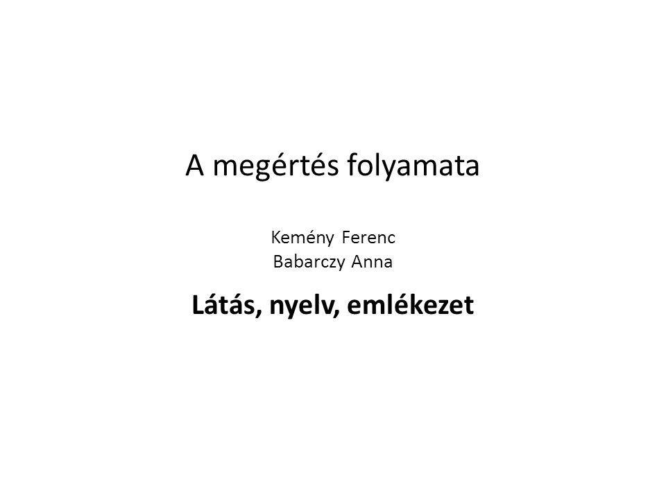 A megértés folyamata Kemény Ferenc Babarczy Anna