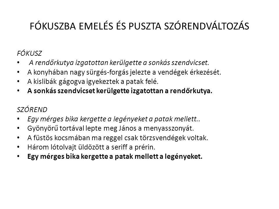 FÓKUSZBA EMELÉS ÉS PUSZTA SZÓRENDVÁLTOZÁS