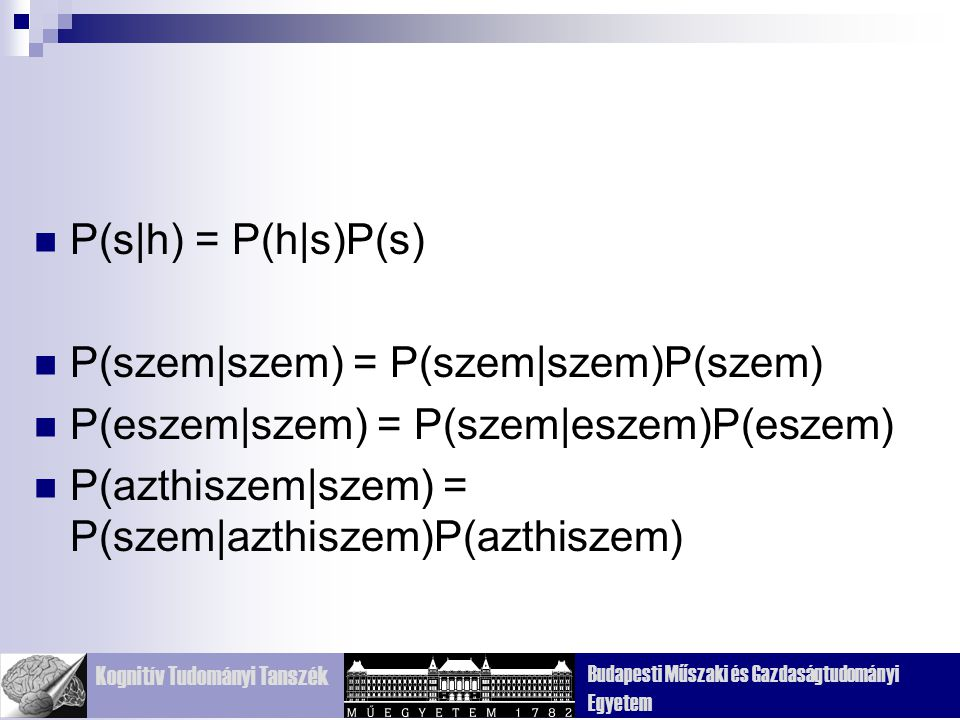 P(s|h) = P(h|s)P(s) P(szem|szem) = P(szem|szem)P(szem) P(eszem|szem) = P(szem|eszem)P(eszem) P(azthiszem|szem) = P(szem|azthiszem)P(azthiszem)