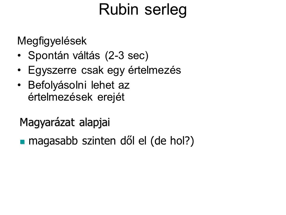 Rubin serleg Megfigyelések Spontán váltás (2-3 sec)