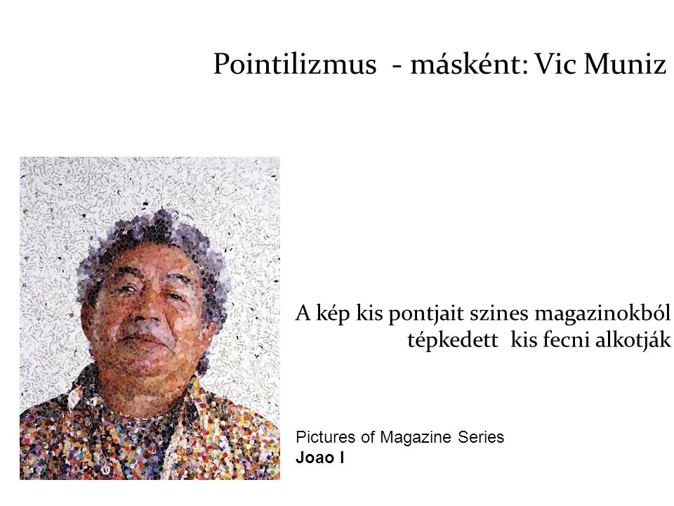 Pointilizmus - másként: Vic Muniz