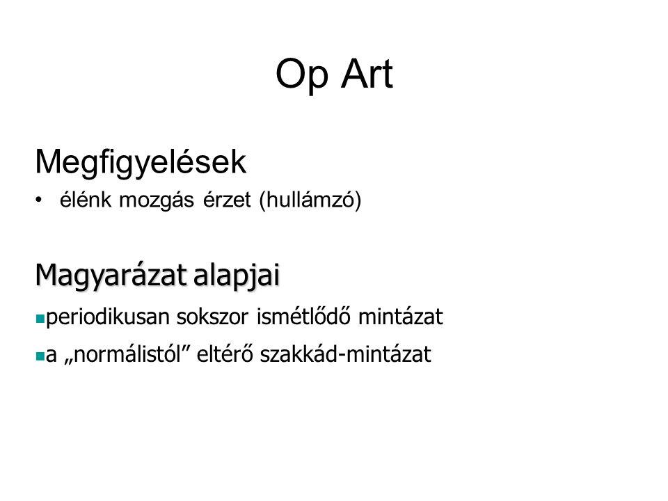 Op Art Megfigyelések Magyarázat alapjai élénk mozgás érzet (hullámzó)