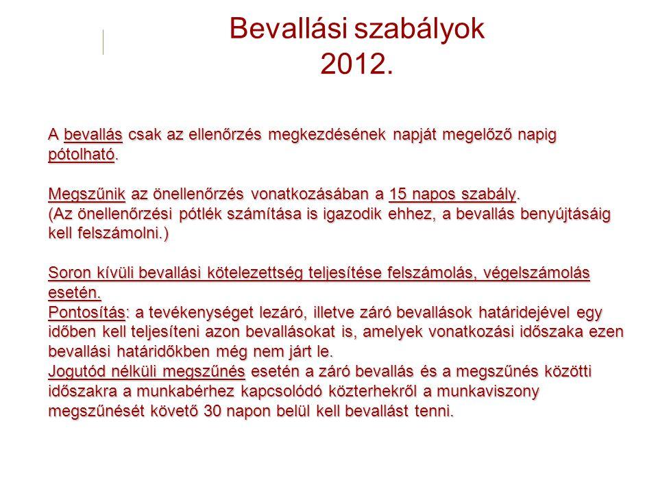Bevallási szabályok 2012. A bevallás csak az ellenőrzés megkezdésének napját megelőző napig pótolható.