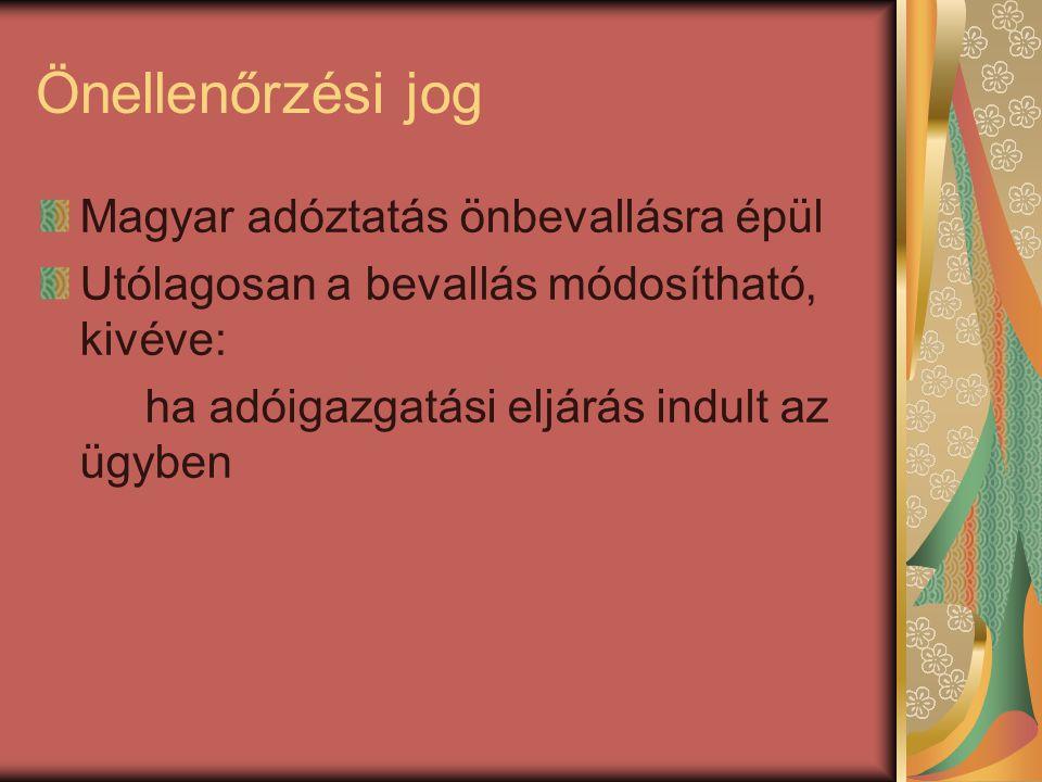 Önellenőrzési jog Magyar adóztatás önbevallásra épül