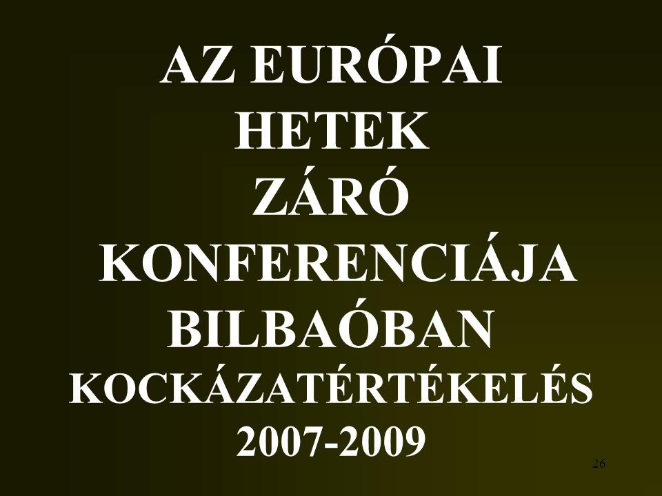 AZ EURÓPAI HETEK ZÁRÓ KONFERENCIÁJA BILBAÓBAN KOCKÁZATÉRTÉKELÉS 2007-2009