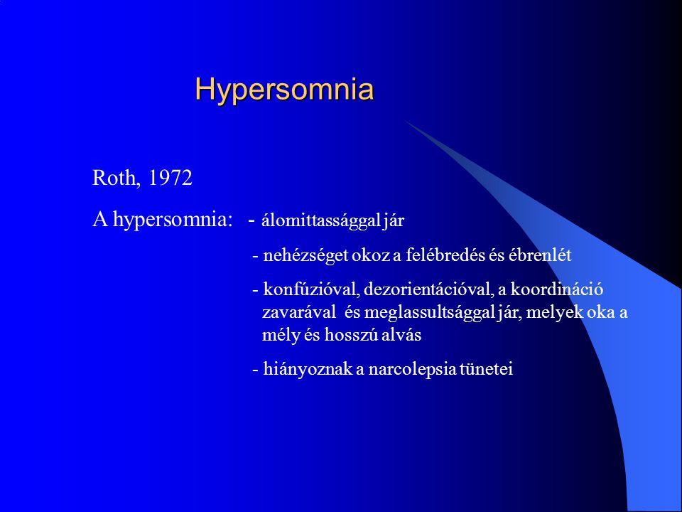 Hypersomnia Roth, 1972 A hypersomnia: - álomittassággal jár