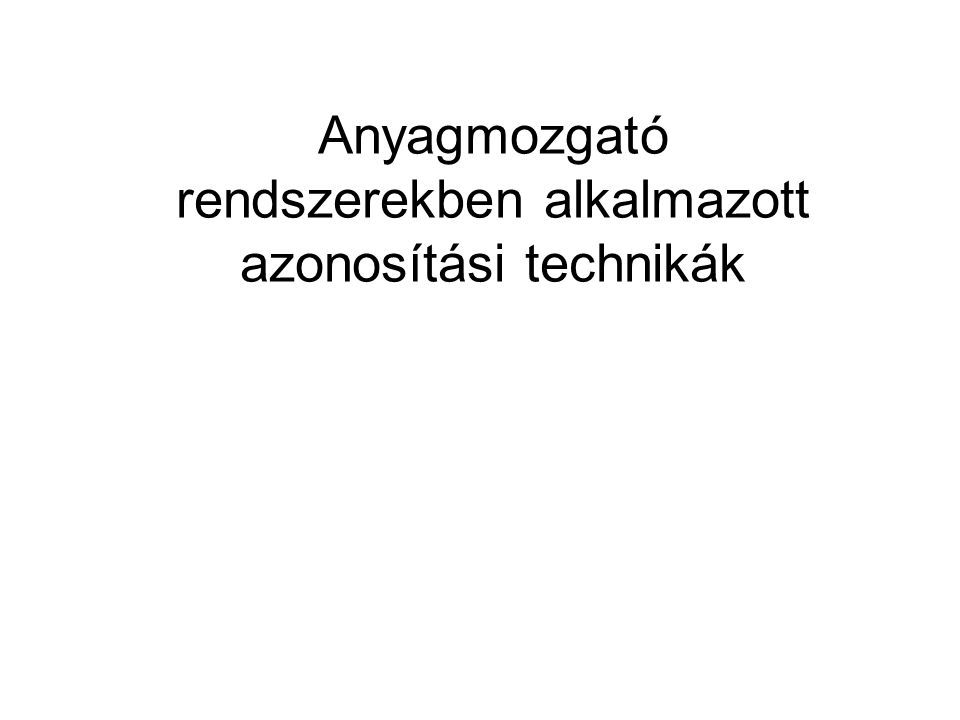 Anyagmozgató rendszerekben alkalmazott azonosítási technikák