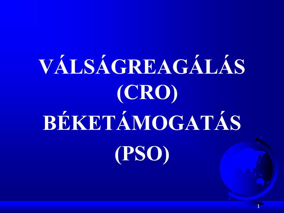 VÁLSÁGREAGÁLÁS (CRO) BÉKETÁMOGATÁS (PSO)