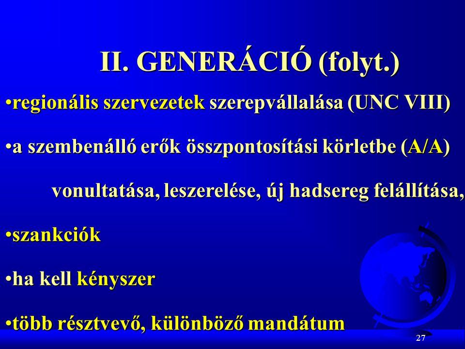 II. GENERÁCIÓ (folyt.) regionális szervezetek szerepvállalása (UNC VIII) a szembenálló erők összpontosítási körletbe (A/A)