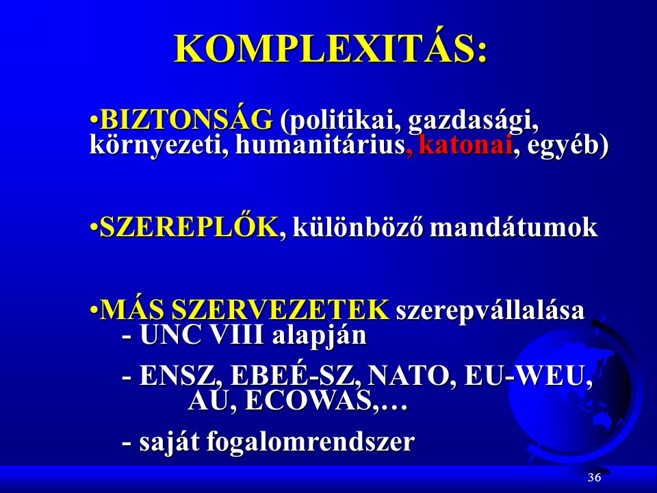 KOMPLEXITÁS: BIZTONSÁG (politikai, gazdasági, környezeti, humanitárius, katonai, egyéb) SZEREPLŐK, különböző mandátumok.