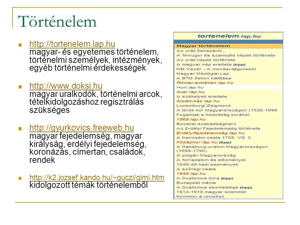 Történelem http://tortenelem.lap.hu magyar- és egyetemes történelem, történelmi személyek, intézmények, egyéb történelmi érdekességek.