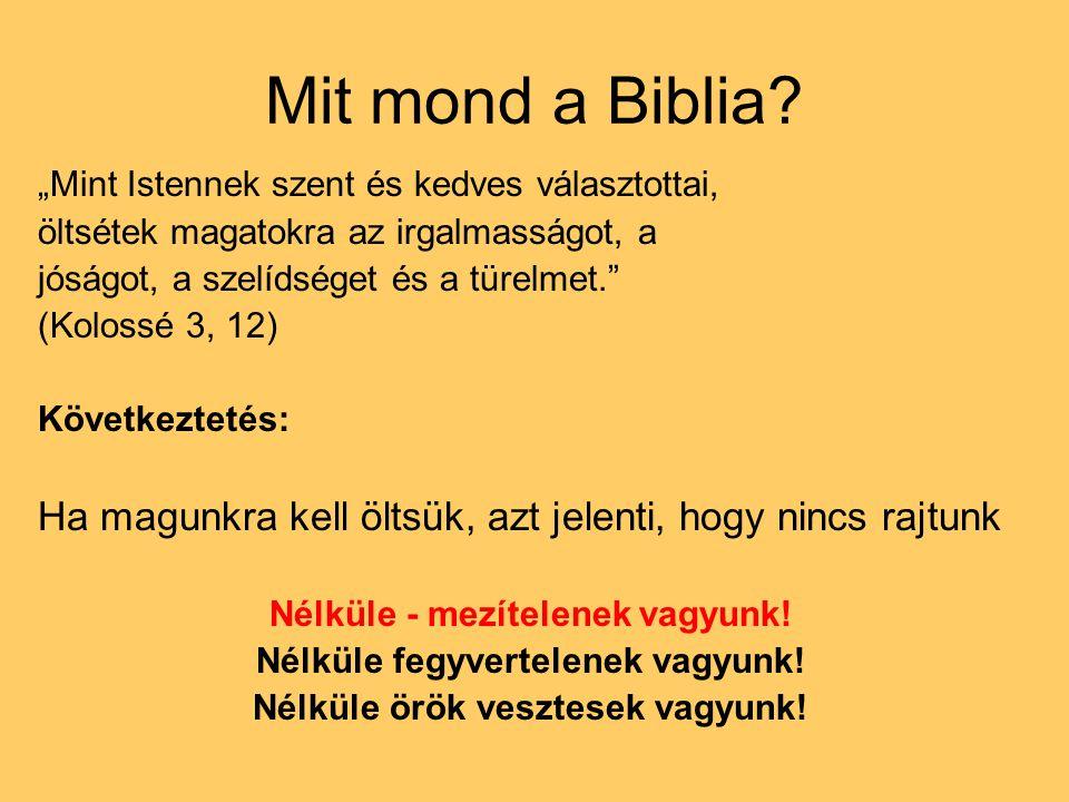 """Mit mond a Biblia """"Mint Istennek szent és kedves választottai, öltsétek magatokra az irgalmasságot, a."""