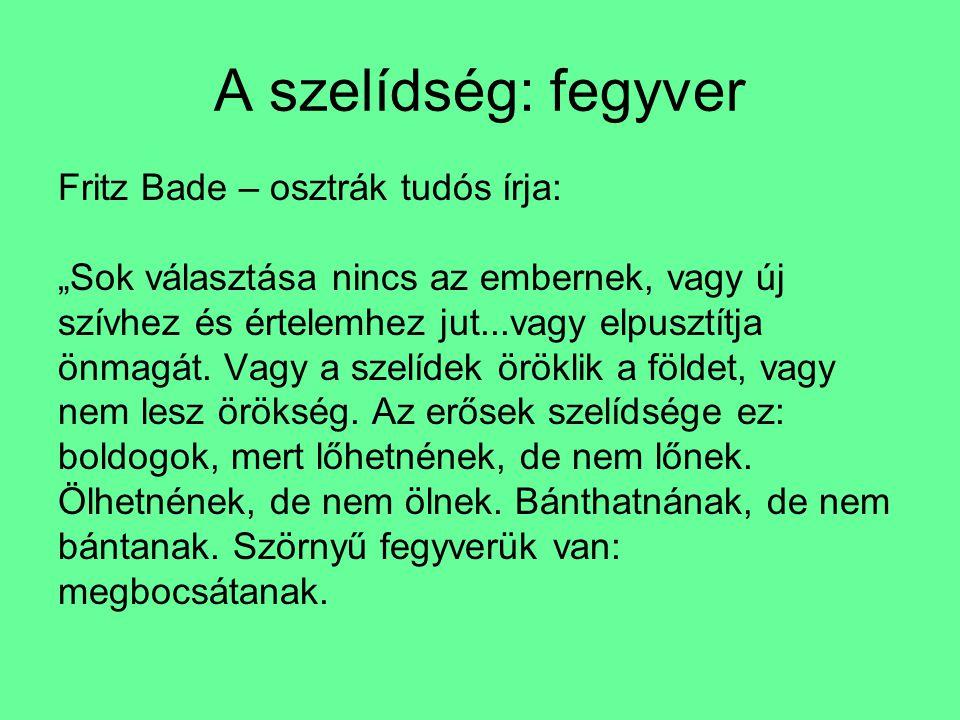 A szelídség: fegyver Fritz Bade – osztrák tudós írja: