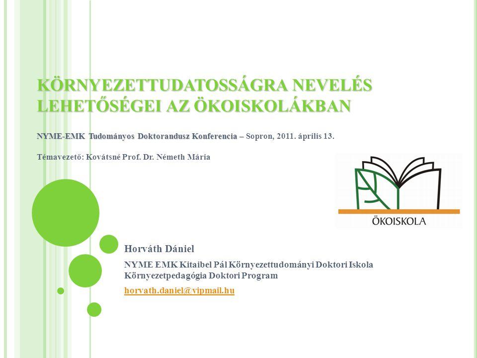 KÖRNYEZETTUDATOSSÁGRA NEVELÉS LEHETŐSÉGEI AZ ÖKOISKOLÁKBAN NYME-EMK Tudományos Doktorandusz Konferencia – Sopron, 2011. április 13. Témavezető: Kovátsné Prof. Dr. Németh Mária