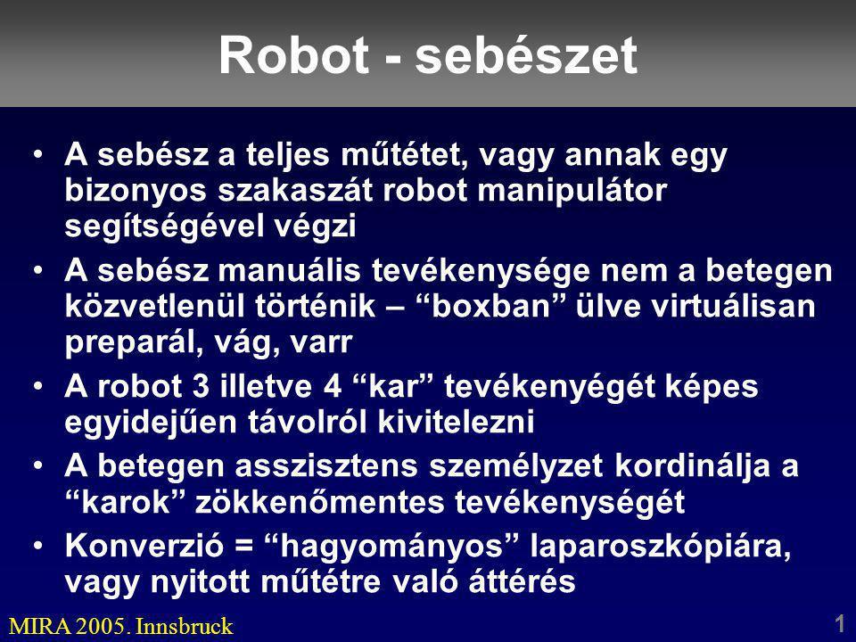 Robot - sebészet A sebész a teljes műtétet, vagy annak egy bizonyos szakaszát robot manipulátor segítségével végzi.