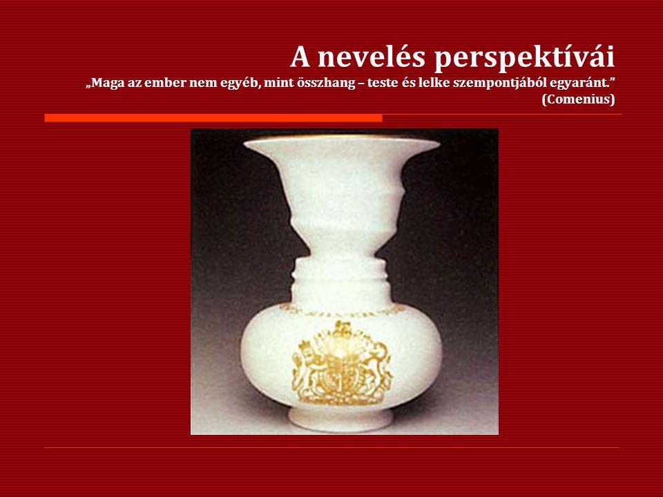 """A nevelés perspektívái """"Maga az ember nem egyéb, mint összhang – teste és lelke szempontjából egyaránt. (Comenius)"""
