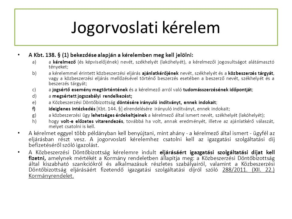 Jogorvoslati kérelem A Kbt. 138. § (1) bekezdése alapján a kérelemben meg kell jelölni: