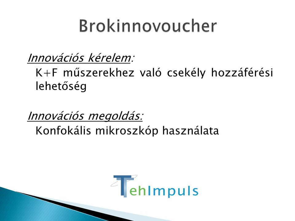 Brokinnovoucher Innovációs kérelem: K+F műszerekhez való csekély hozzáférési lehetőség Innovációs megoldás: Konfokális mikroszkóp használata
