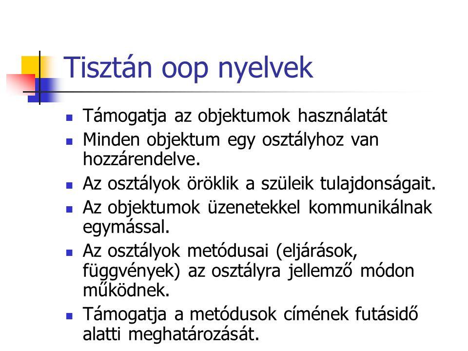 Tisztán oop nyelvek Támogatja az objektumok használatát