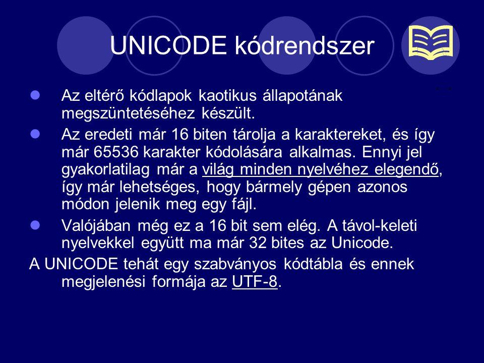 UNICODE kódrendszer Az eltérő kódlapok kaotikus állapotának megszüntetéséhez készült.