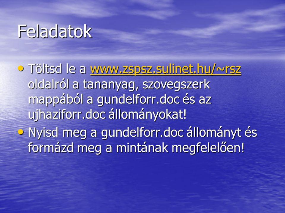 Feladatok Töltsd le a www.zspsz.sulinet.hu/~rsz oldalról a tananyag, szovegszerk mappából a gundelforr.doc és az ujhaziforr.doc állományokat!
