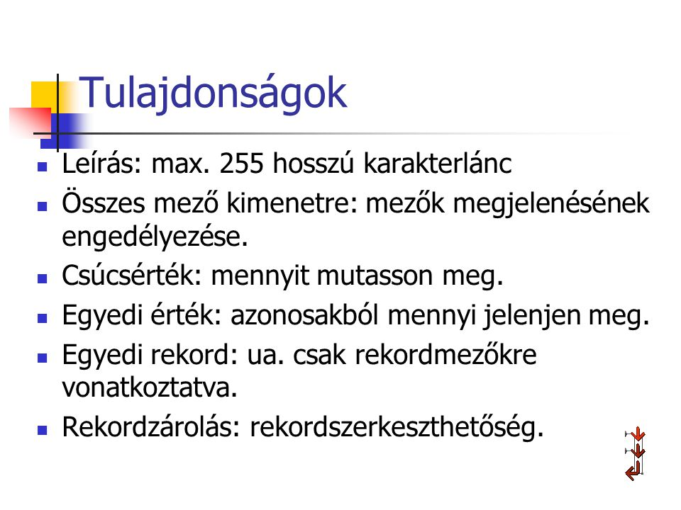 Tulajdonságok Leírás: max. 255 hosszú karakterlánc
