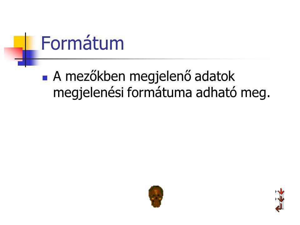 Formátum A mezőkben megjelenő adatok megjelenési formátuma adható meg.