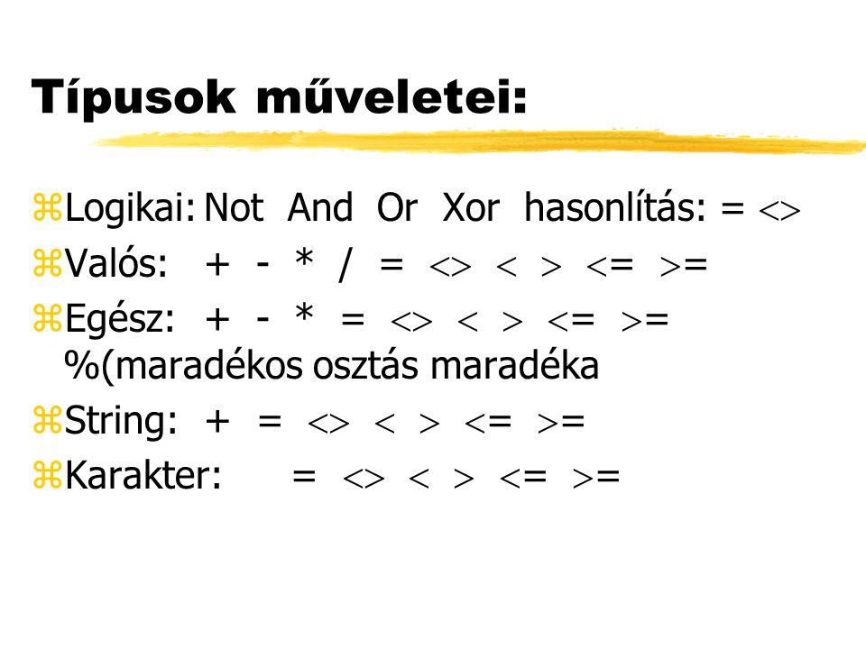 Típusok műveletei: Logikai: Not And Or Xor hasonlítás: = 