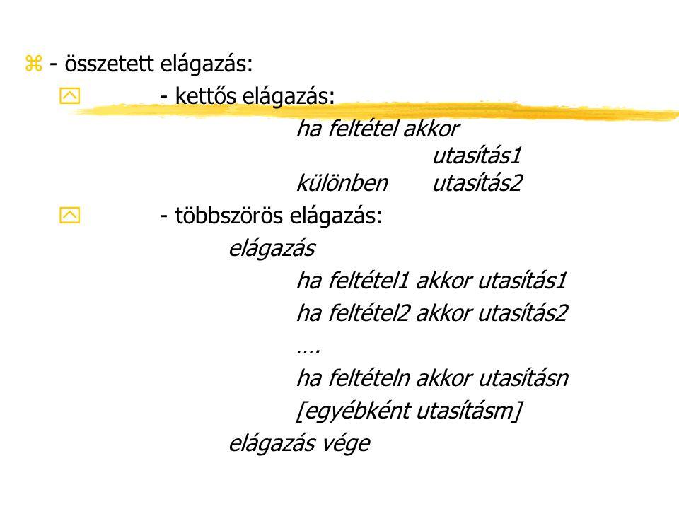 - összetett elágazás: - kettős elágazás: ha feltétel akkor utasítás1 különben utasítás2.