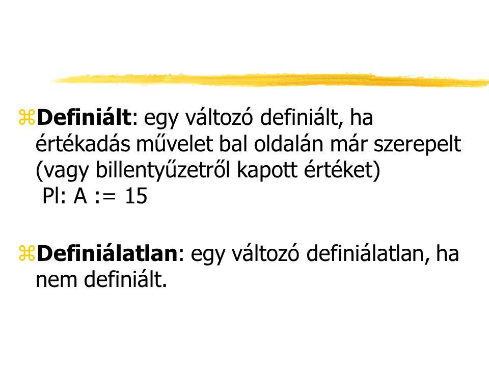 Definiált: egy változó definiált, ha értékadás művelet bal oldalán már szerepelt (vagy billentyűzetről kapott értéket) Pl: A := 15