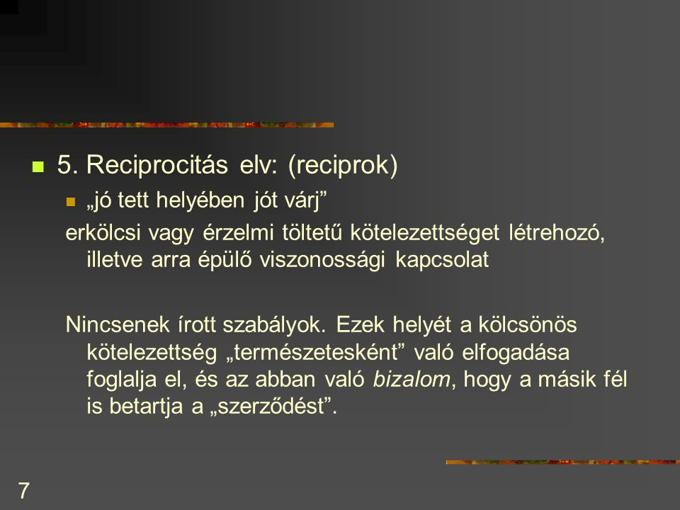 5. Reciprocitás elv: (reciprok)