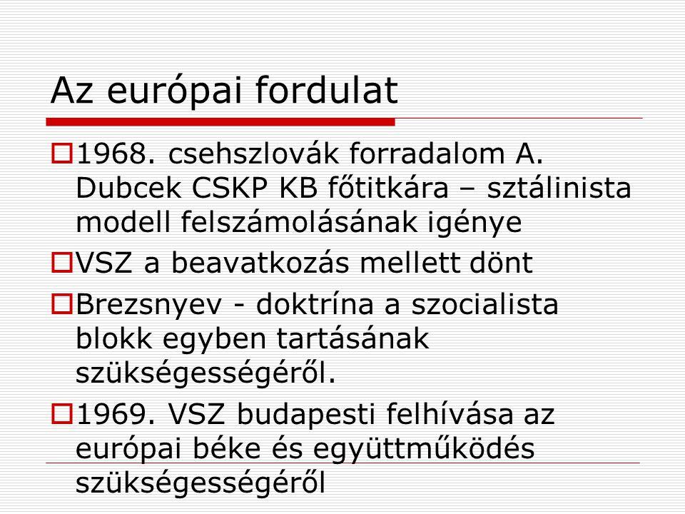 Az európai fordulat 1968. csehszlovák forradalom A. Dubcek CSKP KB főtitkára – sztálinista modell felszámolásának igénye.
