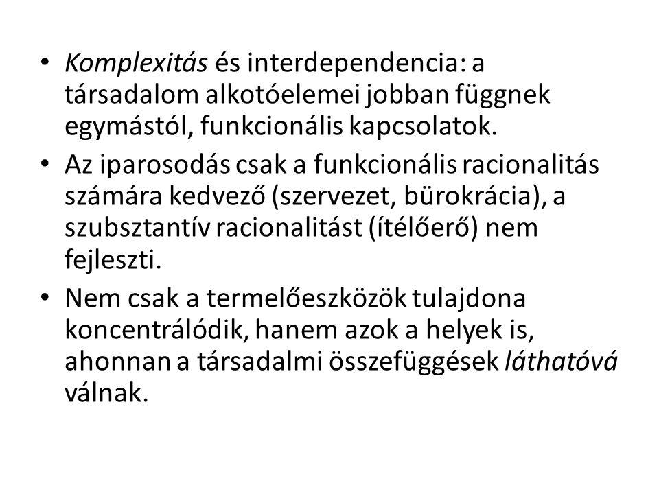Komplexitás és interdependencia: a társadalom alkotóelemei jobban függnek egymástól, funkcionális kapcsolatok.