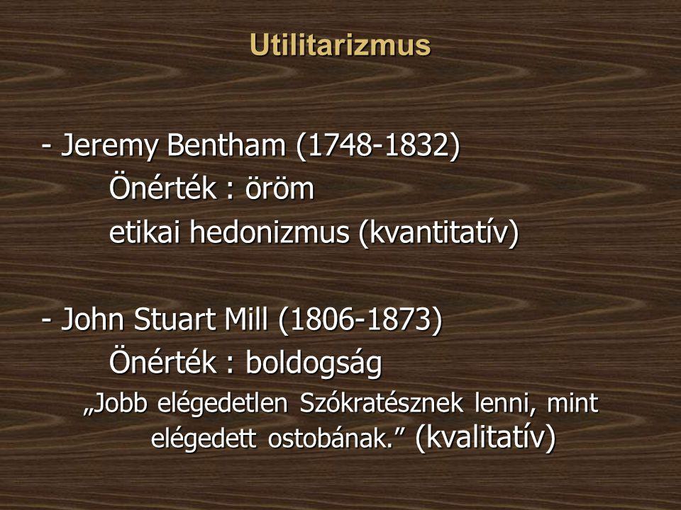 etikai hedonizmus (kvantitatív) - John Stuart Mill (1806-1873)