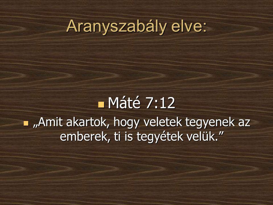 Aranyszabály elve: Máté 7:12