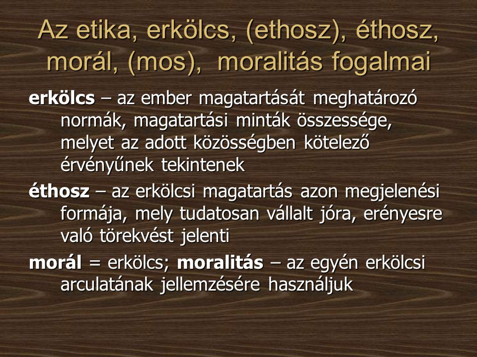 Az etika, erkölcs, (ethosz), éthosz, morál, (mos), moralitás fogalmai