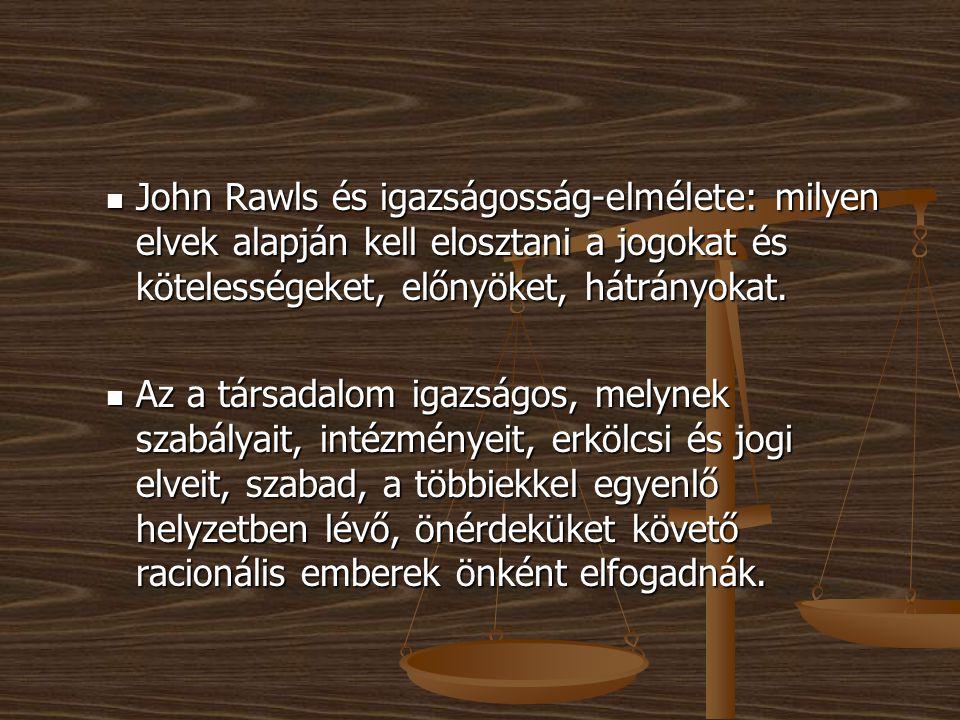 John Rawls és igazságosság-elmélete: milyen elvek alapján kell elosztani a jogokat és kötelességeket, előnyöket, hátrányokat.