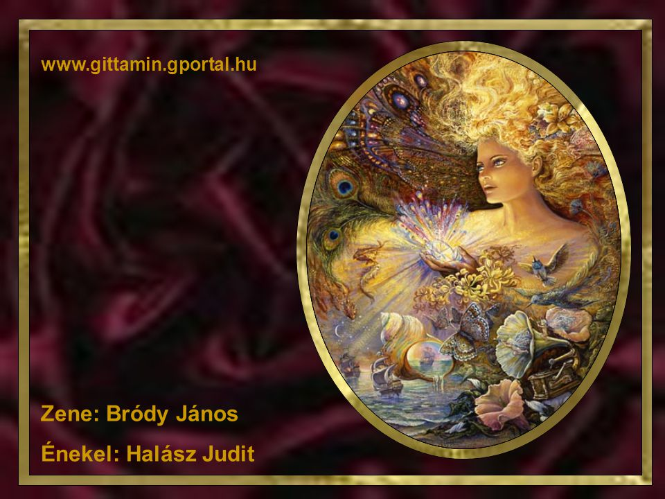 www.gittamin.gportal.hu Zene: Bródy János Énekel: Halász Judit