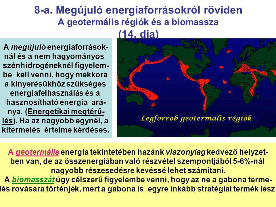 8-a. Megújuló energiaforrásokról röviden A geotermális régiók és a biomassza (14. dia)