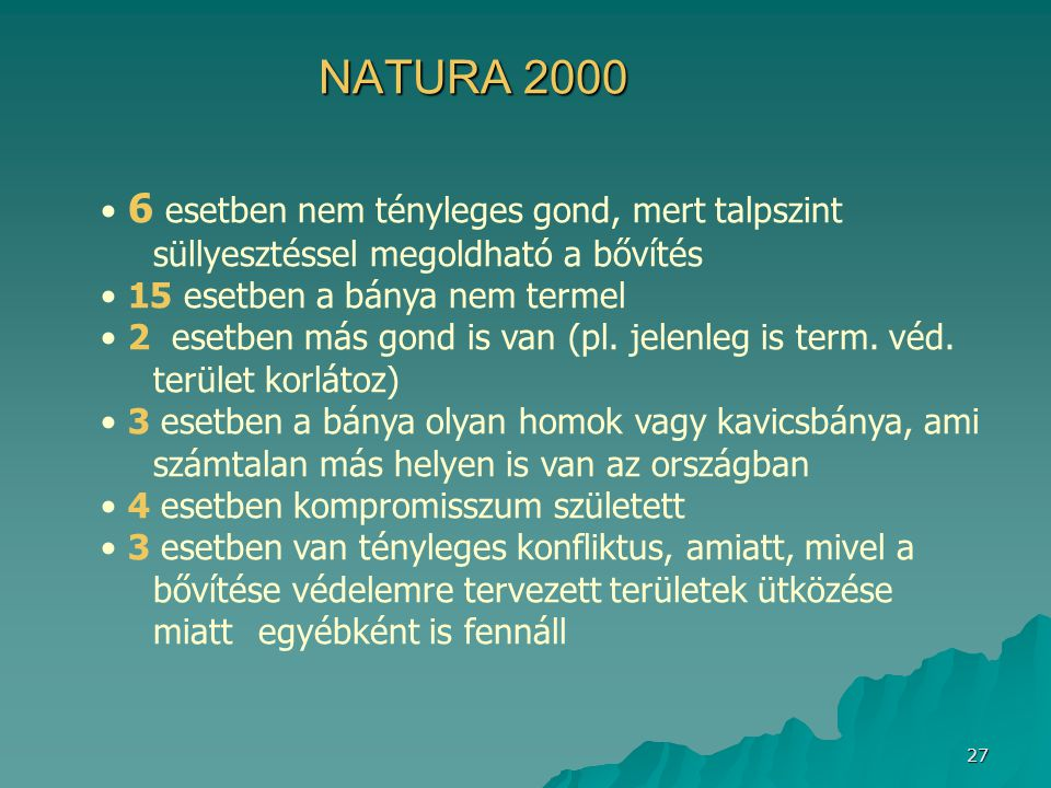 NATURA 2000 6 esetben nem tényleges gond, mert talpszint süllyesztéssel megoldható a bővítés. 15 esetben a bánya nem termel.