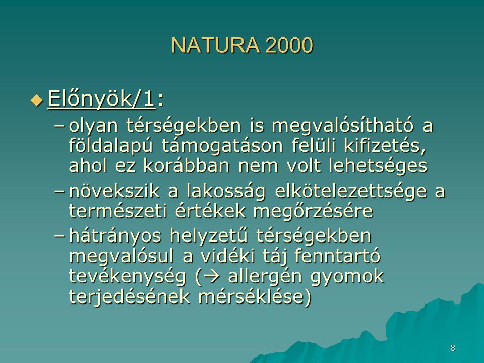 NATURA 2000 Előnyök/1: olyan térségekben is megvalósítható a földalapú támogatáson felüli kifizetés, ahol ez korábban nem volt lehetséges.
