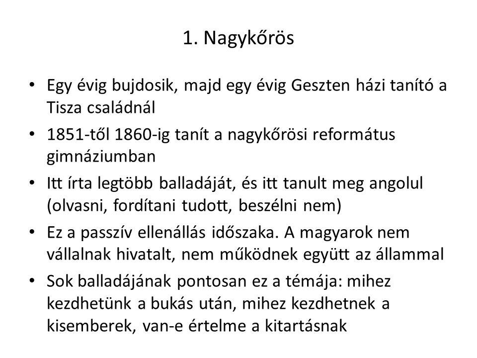 1. Nagykőrös Egy évig bujdosik, majd egy évig Geszten házi tanító a Tisza családnál. 1851-től 1860-ig tanít a nagykőrösi református gimnáziumban.