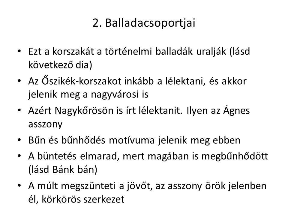 2. Balladacsoportjai Ezt a korszakát a történelmi balladák uralják (lásd következő dia)