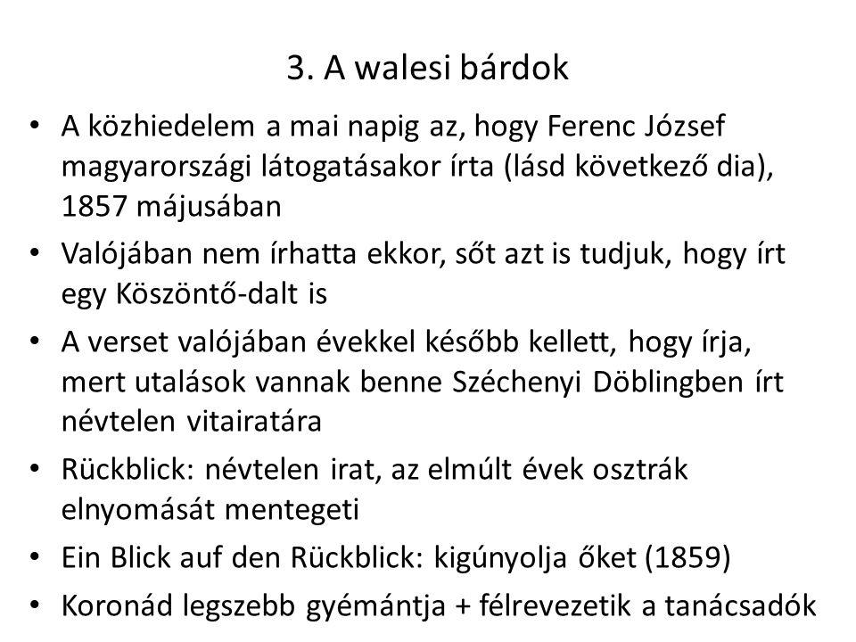 3. A walesi bárdok A közhiedelem a mai napig az, hogy Ferenc József magyarországi látogatásakor írta (lásd következő dia), 1857 májusában.